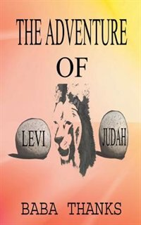 THE ADVENTURE OF LEVI AND JUDAH: LION OF THE TRIBE OF JUDAH by BABA THANKS