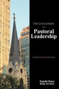 The Challenges Of Pastoral Leadership: Concepts And Practice by Ronald Rojas