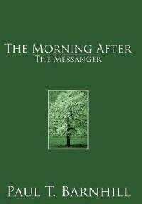 The Morning After: The Messanger by Paul T. Barnhill