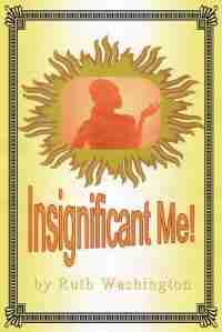 Insignificant Me! by Ruth Washington