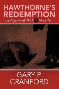 Hawthornes Redemption The Mystery Of Scarlet Letter By Gary P Cranford