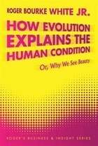 How Evolution Explains The Human Condition: Or, Why We See Beauty