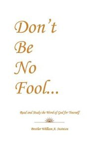 Don't Be No Fool: Read And Study The Word Of God For Yourself by Brother William A. Swinton