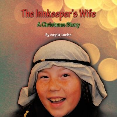 The Innkeeper's Wife: A Christmas Story by Angela Landon