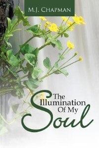 The Illumination Of My Soul by M.J. Chapman