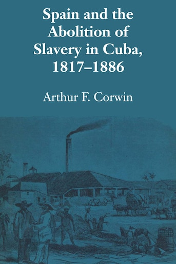 Spain and the Abolition of Slavery in Cuba, 1817-1886