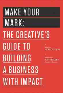 Make Your Mark: The Creative's Guide to Building a Business with Impact by Jocelyn K. Glei (Editor)