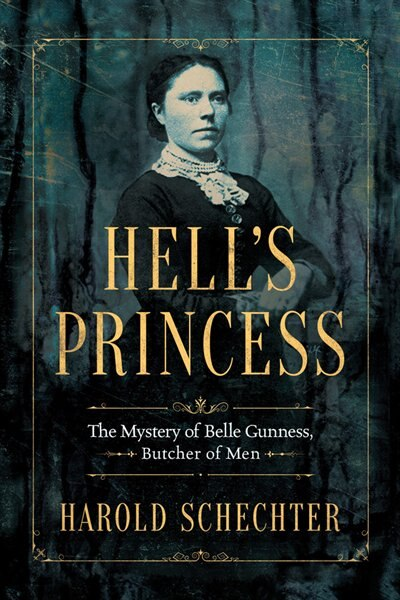 Hell's Princess: The Mystery Of Belle Gunness, Butcher Of Men de Harold Schechter
