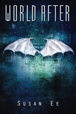 World After: The highly-anticipated sequel to the fan phenomenon Angelfall by Susan Ee