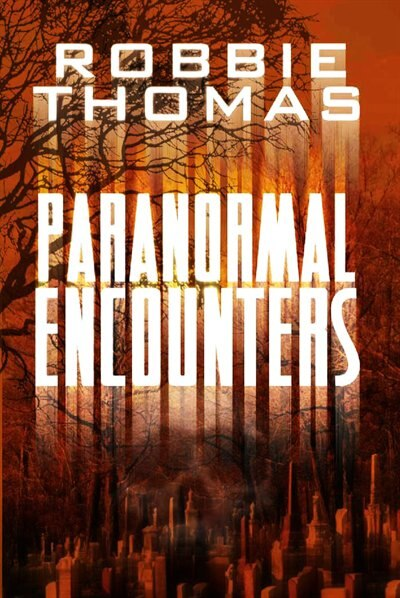 Paranormal Encounters by Robbie Thomas