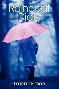 Raincoat Diary by Lorrena Bishop