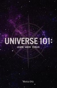 Universe 101: Learn Grow Evolve by Monica Ortiz