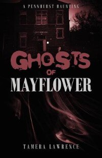 Ghosts Of Mayflower: A Pennhurst Haunting by Tamera Lawrence