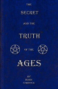 The Secret And The Truth Of The Ages by Mark Cordova