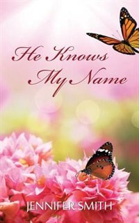 He Knows My Name by Jennifer Smith