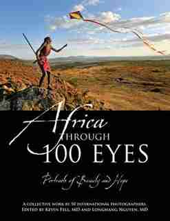 Africa Through 100 Eyes: Portraits Of Beauty And Hope by Kevin Fell