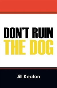 Don't Ruin The Dog by Jill Keaton