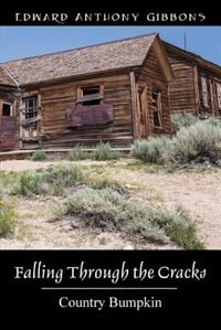 Falling Through The Cracks: Country Bumpkin by Edward Anthony Gibbons