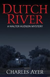 Dutch River: A Walter Hudson Mystery by Charles Ayer