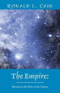 The Empire: Mission To The Rim Of The Galaxy by Ronald L. Cain