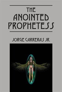 The Anointed Prophetess by Jorge Carreras Jr.