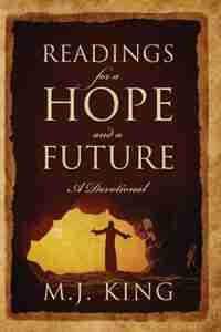 Readings For A Hope And A Future: A Devotional by M J King