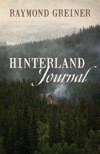 Hinterland Journal by Raymond Greiner
