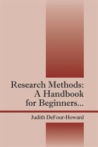 Research Methods: A Handbook For Beginners... by Judith Defour-howard