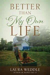 Better Than My Own Life by Laura Weddle