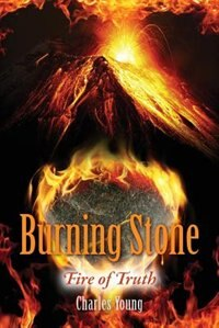 Burning Stone: Fire Of Truth by Charles Young