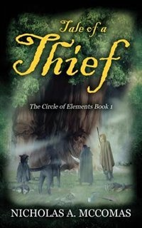 Tale Of A Thief: The Circle Of Elements Book 1 by Nicholas A Mccomas