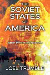 The Soviet States Of America: Russian Efforts To Avert Nuclear War by Joel Trumble