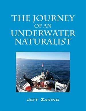 The Journey Of An Underwater Naturalist by Jeff Zaring