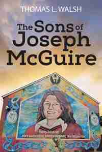 The Sons Of Joseph Mcguire by Thomas L Walsh