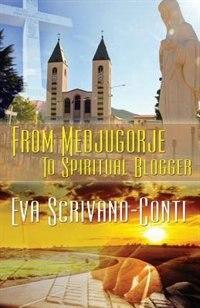 From Medjugorje To Spiritual Blogger by Eva Scrivano-conti
