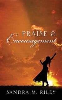 Praise & Encouragement by Sandra M. Riley