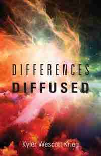 Differences Diffused by Kyler Wescott Krieg