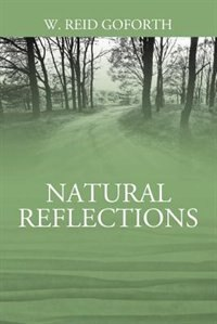 Natural Reflections by W Reid Goforth