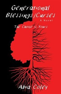 Generational Blessings/curses: The Choice Is Yours by Abia Coley