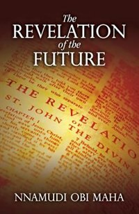 The Revelation Of The Future by Nnamudi Obi Maha