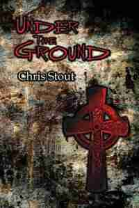 Under The Ground by Chris Stout