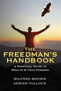 The Freedman's Handbook: A Practical Guide To Wealth by Wilfred Brown