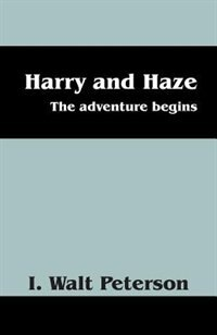 Harry And Haze: The Adventure Begins by I. Walt Peterson
