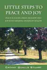 Little Steps To Peace And Joy: Peace Is A Lush Green Meadow And Joy Is Its Amazing Splash Of Yellow by Cathay Qualls Stuart