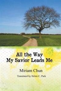 All The Way My Savior Leads Me by Miriam Chun