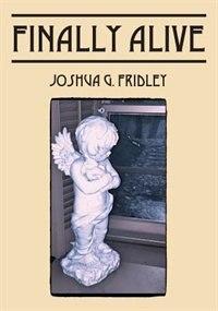 Finally Alive by Joshua G. Fridley