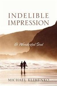 Indelible Impression: A Wonderful Soul by Michael Klimenko