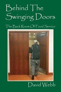 Behind The Swinging Doors: The Back Room Of Food Service by David Webb