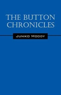 The Button Chronicles by Juniko Moody