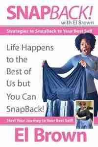 Snapback! With El Brown: Strategies To Snapback To Your Best Self by El Brown